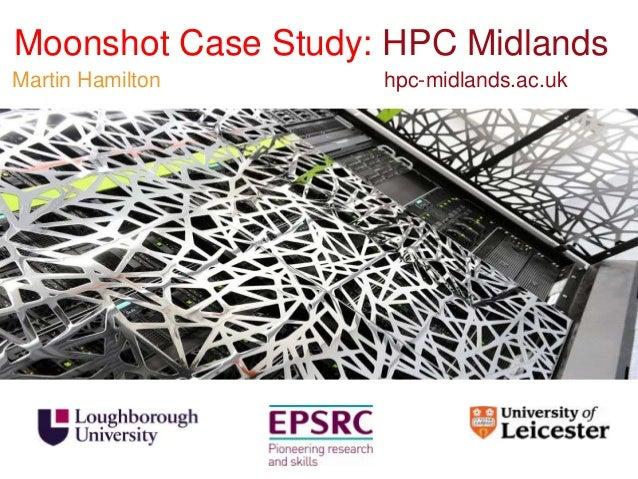 Moonshot Case Study: HPC MidlandsMartin Hamilton     hpc-midlands.ac.uk