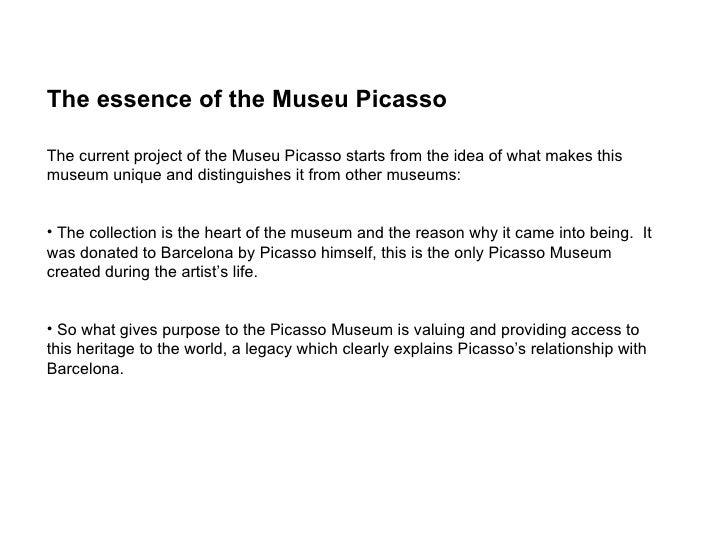 <ul><li>The essence of the Museu Picasso </li></ul><ul><li>The current project of the Museu Picasso starts from the idea o...