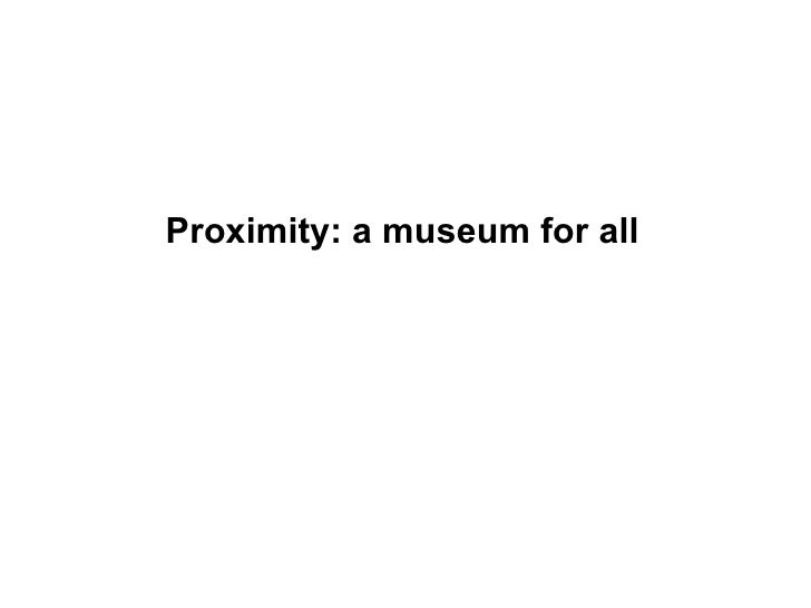Proximity: a museum for all