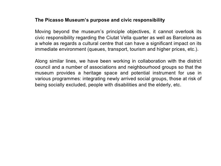 The Picasso Museum's purpose and civic responsibility Moving beyond the museum's principle objectives, it cannot overlook ...