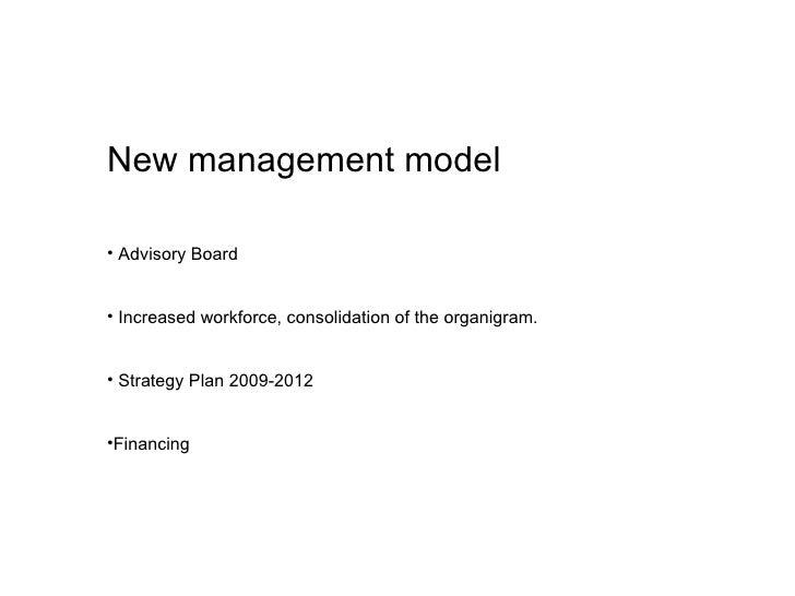 <ul><li>New management model </li></ul><ul><li>Advisory Board </li></ul><ul><li>Increased workforce, consolidation of the ...