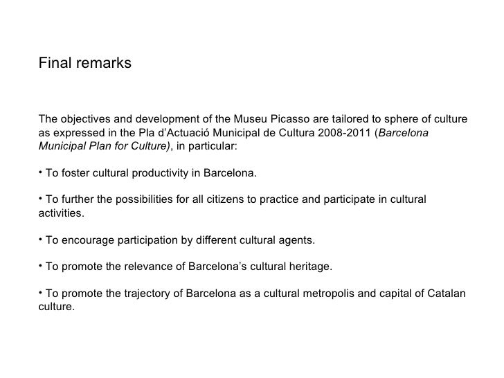 <ul><li>Final remarks </li></ul><ul><li>The objectives and development of the Museu Picasso are tailored to sphere of cult...