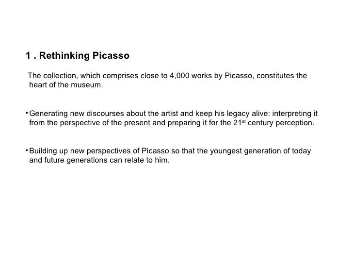 <ul><li>1 . Rethinking Picasso </li></ul><ul><li>The collection, which comprises close to 4,000 works by Picasso, constitu...