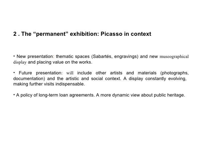 "<ul><li>2 . The ""permanent"" exhibition: Picasso in context </li></ul><ul><li>New  presentation :  thematic spaces (Sabarté..."