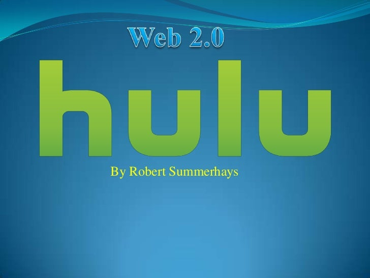Web 2.0 <br />By Robert Summerhays<br />