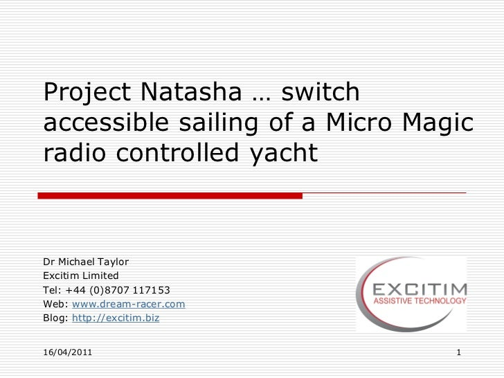 Project Natasha … switchaccessible sailing of a Micro Magicradio controlled yachtDr Michael TaylorExcitim LimitedTel: +44 ...