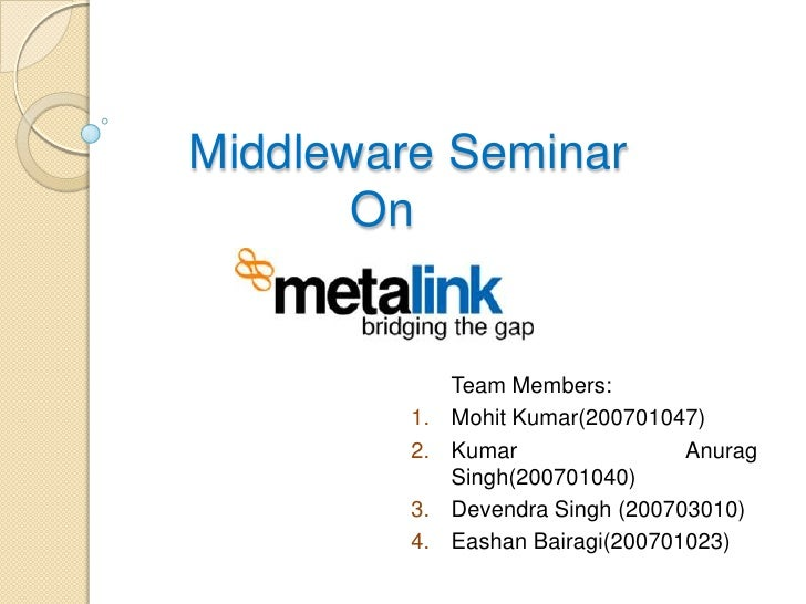 Middleware Seminar On <br />Team Members:<br />Mohit Kumar(200701047)<br />Kumar Anurag Singh(200701040)<br />Devendra...