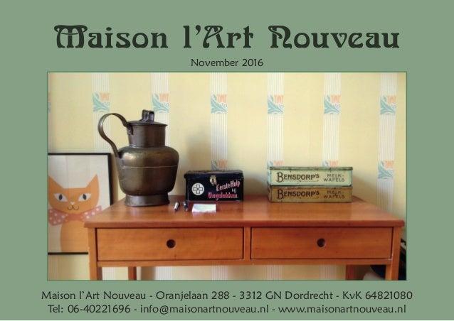 Maison l'Art Nouveau November 2016 Maison l'Art Nouveau - Oranjelaan 288 - 3312 GN Dordrecht - KvK 64821080 Tel: 06-402216...