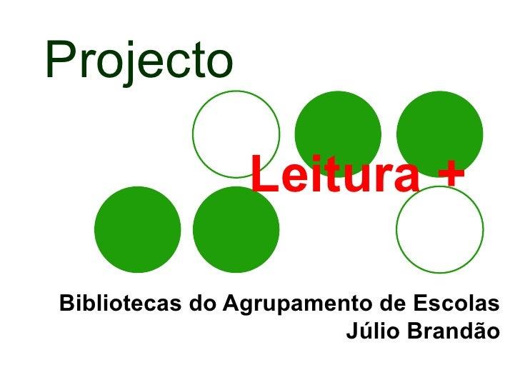 Projecto     Leitura + Bibliotecas do Agrupamento de Escolas Júlio Brandão