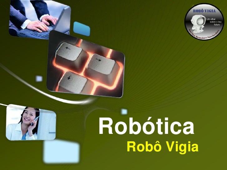 Robótica<br />Robô Vigia<br />