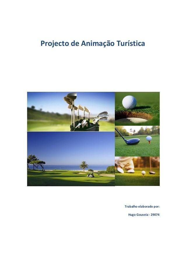 Projecto de Animação Turística                        Trabalho elaborado por:                          Hugo Gouveia - 29074