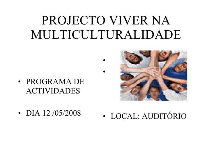 PROJECTO VIVER NA MULTICULTURALIDADE <ul><li>PROGRAMA DE ACTIVIDADES </li></ul><ul><li>DIA 12 /05/2008 </li></ul><ul><li>L...