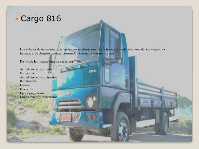  Cargo 816 Los trabajos de transportes son aprobados mediante una previa inspección vehicular. Acorde a su respectiva fre...