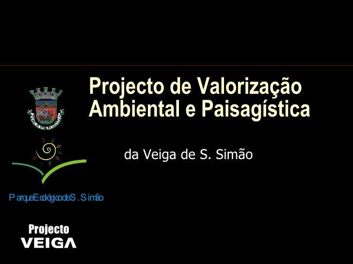 Projecto de Valorização Ambiental e Paisagística da Veiga de S. Simão Parque Ecológico de S. Simão Projecto