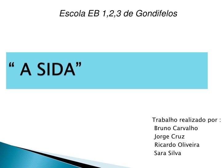 Escola EB 1,2,3 de Gondifelos                           Trabalho realizado por :                        Bruno Carvalho    ...