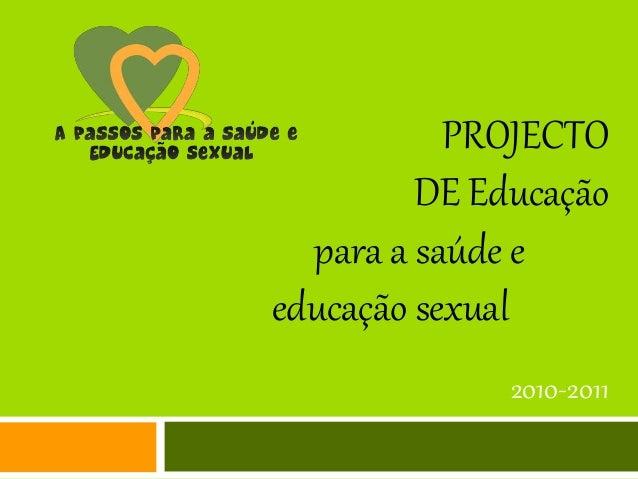 PROJECTO DE Educação para a saúde e educação sexual 2010-2011