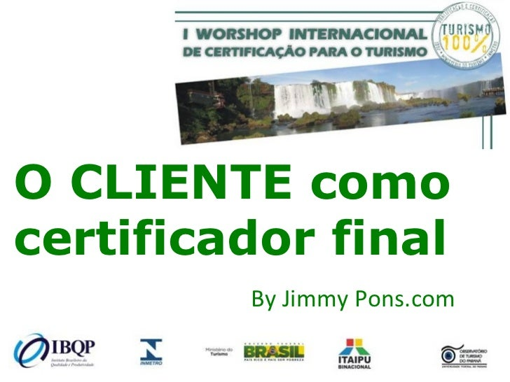 O CLIENTE como certificador final By Jimmy Pons.com