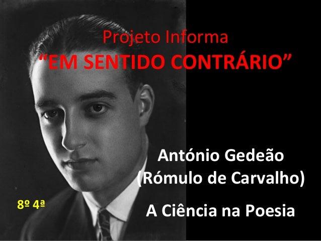 """Projeto Informa """"EM SENTIDO CONTRÁRIO"""" António Gedeão (Rómulo de Carvalho) A Ciência na Poesia8º 4ª"""