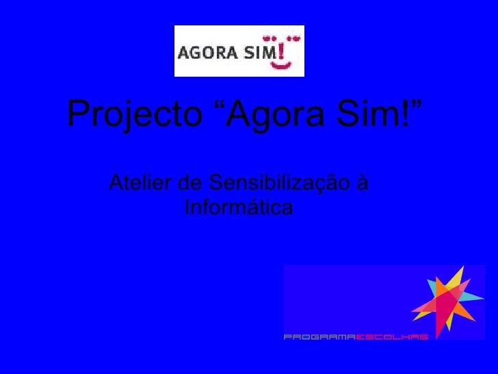 """Projecto """"Agora Sim!"""" Atelier de Sensibilização à Informática"""