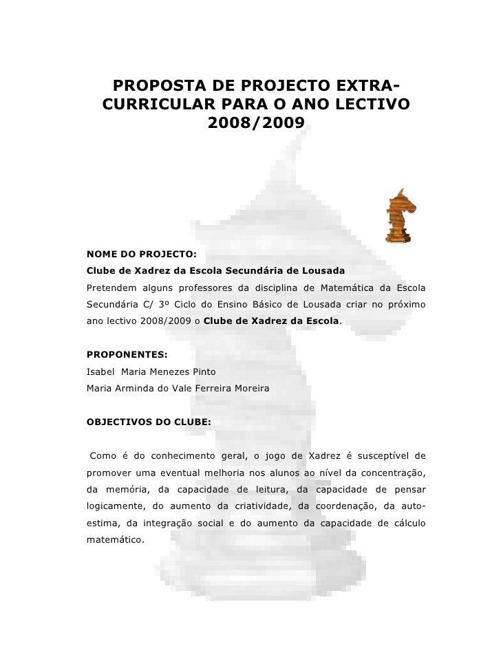PROPOSTA DE PROJECTO EXTRA-    CURRICULAR PARA O ANO LECTIVO             2008/2009     NOME DO PROJECTO: Clube de Xadrez d...