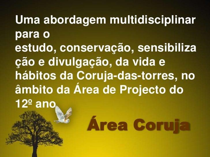 Uma abordagem multidisciplinar para o estudo, conservação, sensibilização e divulgação, da vida e hábitos da Coruja-das-to...