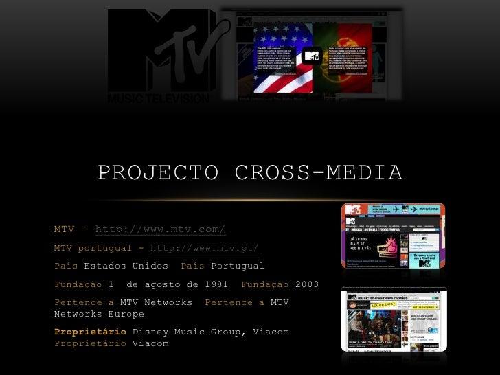 PROJECTO CROSS-MEDIAMTV - http://www.mtv.com/MTV portugual - http://www.mtv.pt/País Estados Unidos   País PortugualFundaçã...
