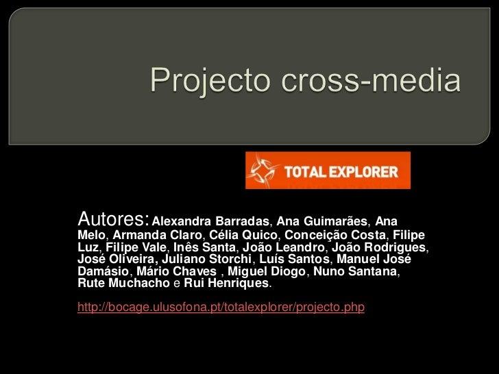 Projecto cross-media<br />Autores:Alexandra Barradas, Ana Guimarães, Ana Melo, Armanda Claro, Célia Quico, Conceição Costa...