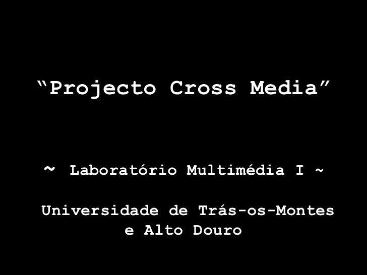 """"""" Projecto Cross Media"""" ~  Laboratório Multimédia I ~  Universidade de Trás-os-Montes e Alto Douro"""