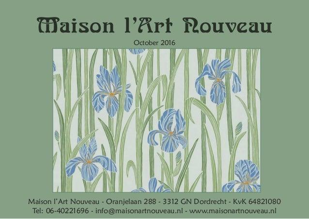 Maison l'Art Nouveau October 2016 Maison l'Art Nouveau - Oranjelaan 288 - 3312 GN Dordrecht - KvK 64821080 Tel: 06-4022169...