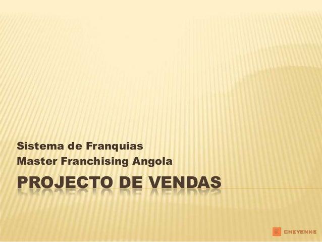Sistema de FranquiasMaster Franchising AngolaPROJECTO DE VENDAS