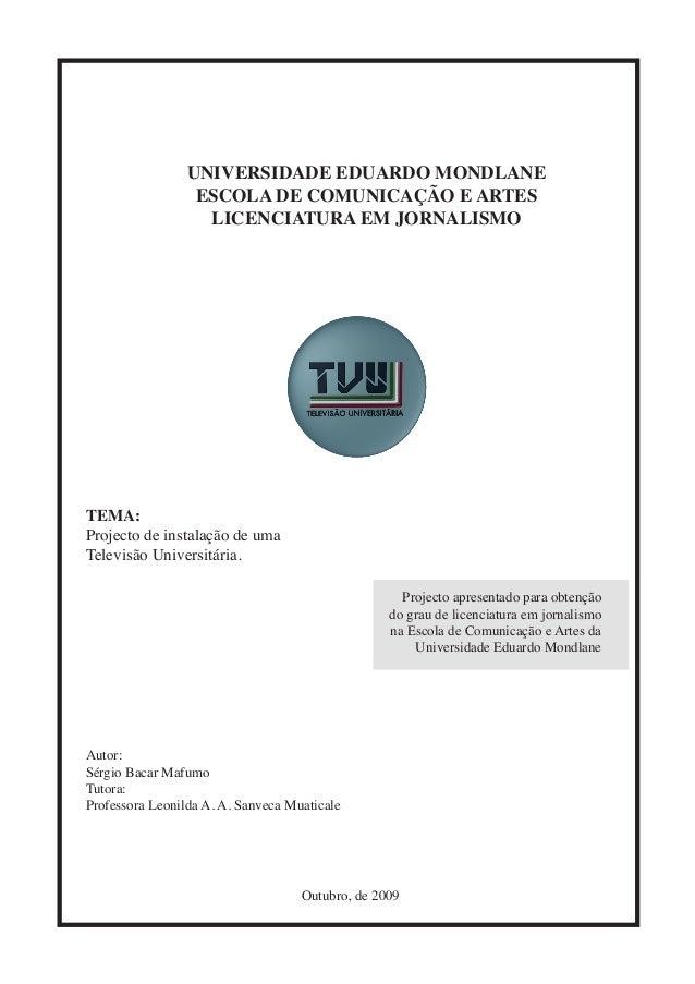 UNIVERSIDADE EDUARDO MONDLANE ESCOLA DE COMUNICAÇÃO E ARTES LICENCIATURA EM JORNALISMO TEMA: Projecto de instalação de uma...