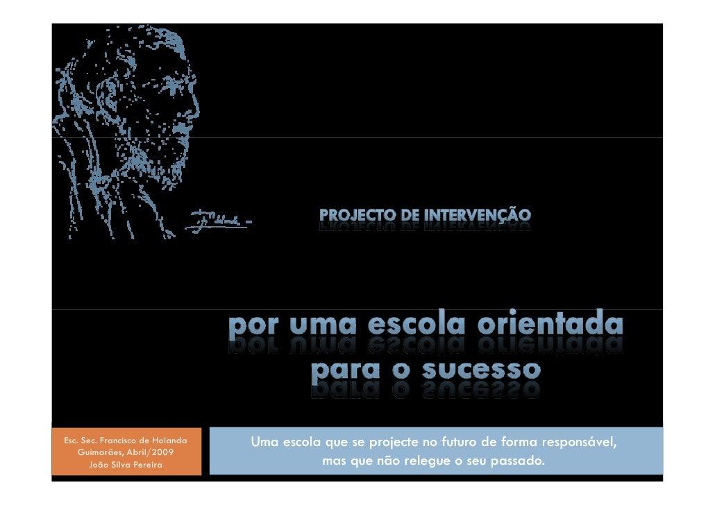Uma escola que se projecte no futuro de forma responsável, Esc. Sec. Francisco de Holanda     Guimarães, Abril/2009       ...