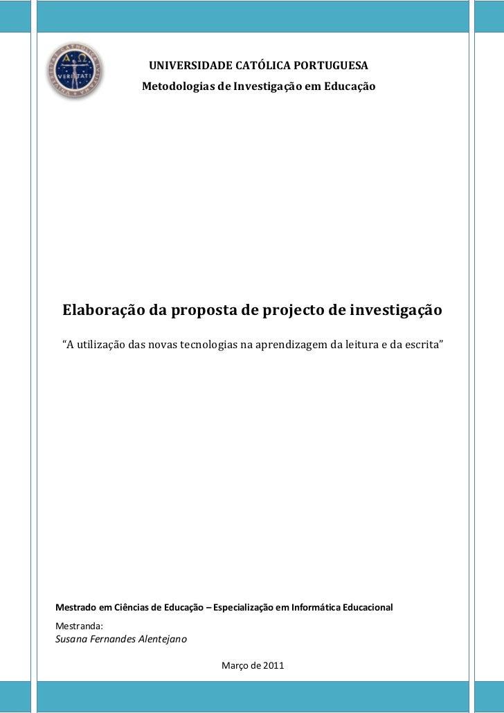 UNIVERSIDADE CATÓLICA PORTUGUESA                   Metodologias de Investigação em Educação Elaboração da proposta de proj...