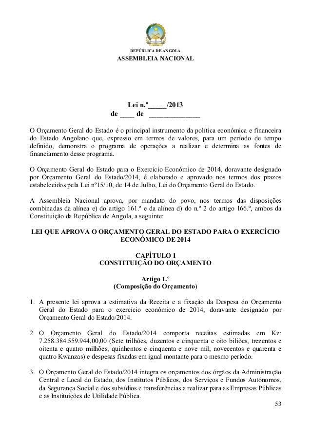 53 REPÚBLICA DE ANGOLA ASSEMBLEIA NACIONAL Lei n.º_____/2013 de ____ de ______________ O Orçamento Geral do Estado é o pri...