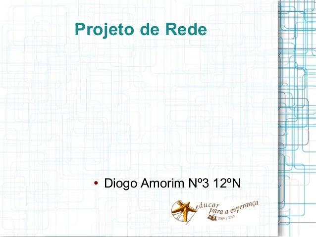 Projeto de Rede  ●   Diogo Amorim Nº3 12ºN
