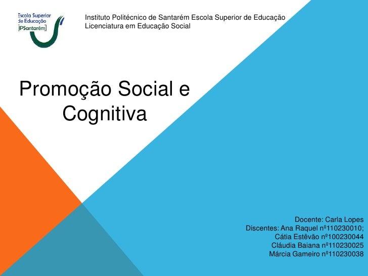 Instituto Politécnico de Santarém Escola Superior de Educação      Licenciatura em Educação SocialPromoção Social e    Cog...