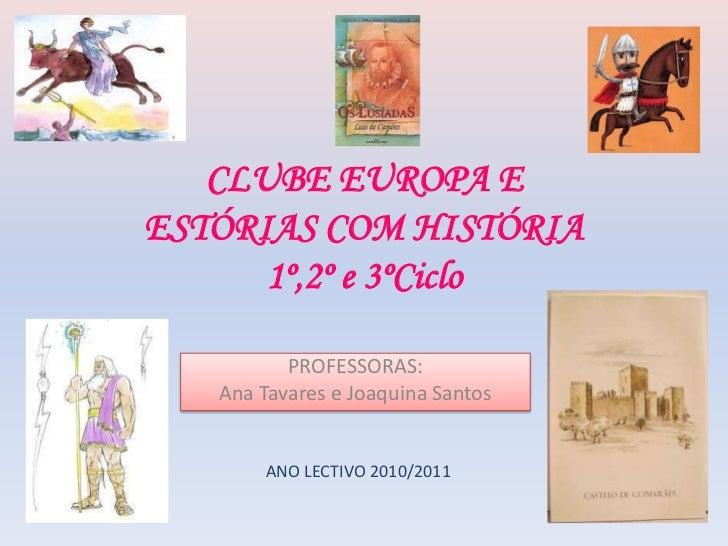 CLUBE EUROPA E ESTÓRIAS COM HISTÓRIA1º,2º e 3ºCiclo <br />PROFESSORAS: <br />Ana Tavares e Joaquina Santos <br />ANO LECTI...