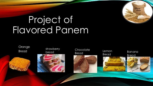 Project of Flavored Panem Orange Bread strawberry bread Chocolate Bread Lemon Bread Banana Bread