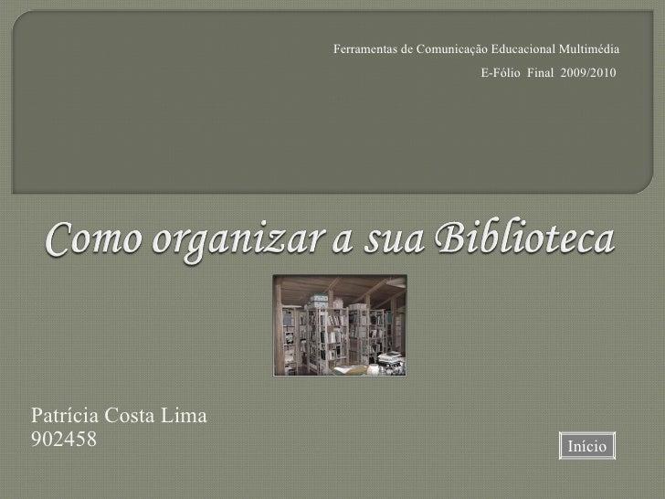 Patrícia Costa Lima 902458 Ferramentas de Comunicação Educacional Multimédia E-Fólio  Final  2009/2010  Início