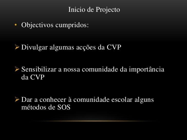 Inicio de Projecto<br />Objectivos cumpridos:<br /><ul><li>Divulgar algumas acções da CVP
