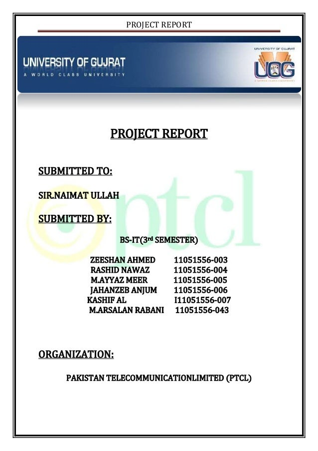 PROJECT REPORT PROJECT REPORT SUBMITTED TO: SIR.NAIMAT ULLAH SUBMITTED BY: BS-IT(3rd SEMESTER) ZEESHAN AHMED 11051556-003 ...
