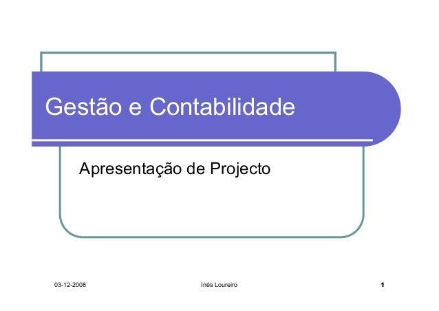 Gestão e Contabilidade       Apresentação de Projecto03-12-2008            Inês Loureiro   1