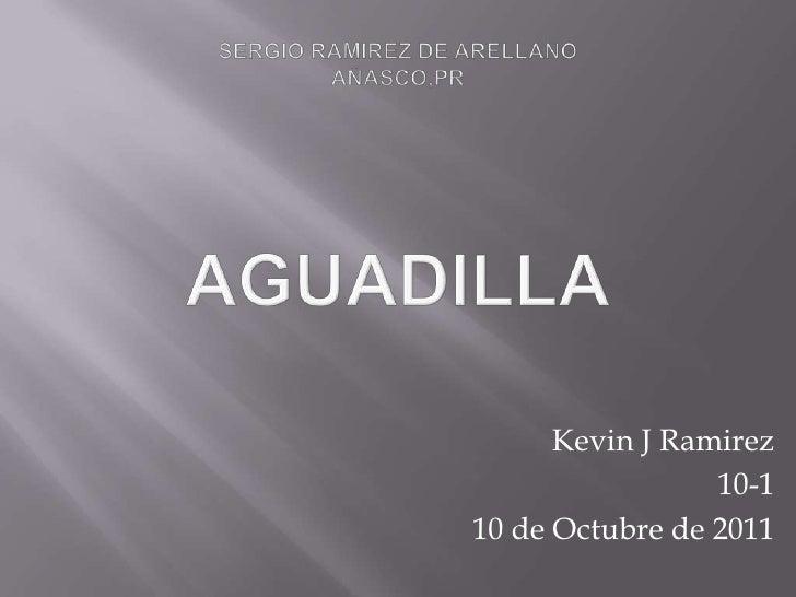 Sergio Ramirez de arellanoAñasco,PRAguadilla<br />Kevin J Ramirez<br />10-1<br />10 de Octubre de 2011<br />