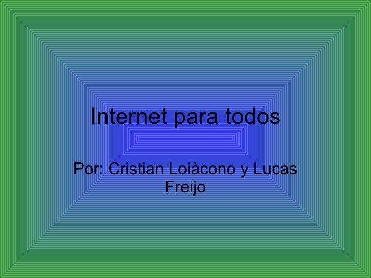 Internet para todos Por: Cristian Loiàcono y Lucas Freijo