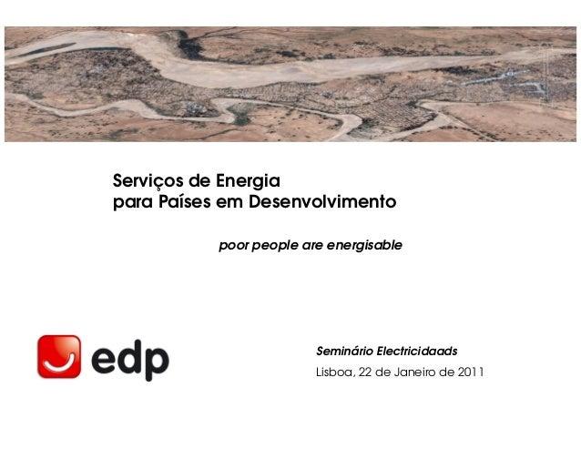 Serviços de Energiapara Países em Desenvolvimento           poor people are energisable                         Seminário ...