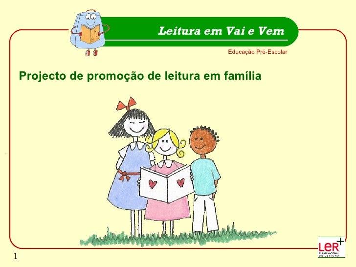 Educação Pré-Escolar Leitura em Vai e Vem Projecto de promoção de leitura em família