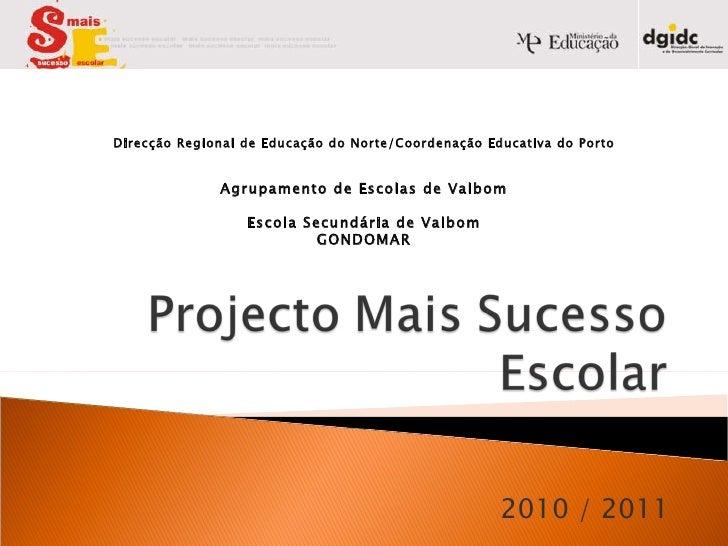 2010 / 2011 Direcção Regional de Educação do Norte/Coordenação Educativa do Porto Agrupamento de Escolas de Valbom Escola ...