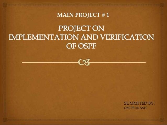 MAIN PROJECT # 1  SUMMITED BY: OM PRAKASH