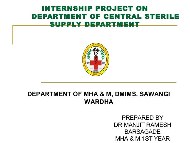 INTERNSHIP PROJECT ONDEPARTMENT OF CENTRAL STERILESUPPLY DEPARTMENTDEPARTMENT OF MHA & M, DMIMS, SAWANGIWARDHAPREPARED BYD...
