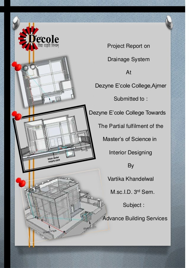 Project Report on Drainage System At Dezyne E'cole College,Ajmer Submitted to : Dezyne E'cole College Towards The Partial ...